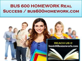 BUS 600 HOMEWORK Real Success /bus600homework.com