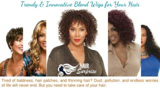 Trendy and innovative Blend wigs for your Hair