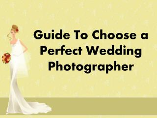 Guide to choose a perfect wedding  photographer