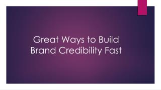Great Ways to Build Brand Credibility Fast