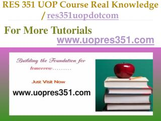 RES 351 UOP Course Real Tradition,Real Success / res351uopdotcom