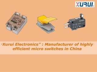 """Xurui Electronics"": Manufacturer of highly efficient micro switches in China"