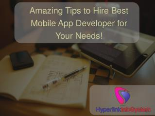 Amazing Tips to Hire Best Mobile App Developers for Your Needs!