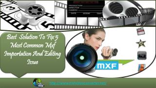 Best  Solution To Fix 5 Most Common Mxf Importation And Editing Issue