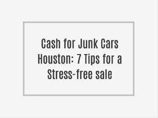 Cash for Junk Cars Houston: 7 Tips for a Stress-free sale