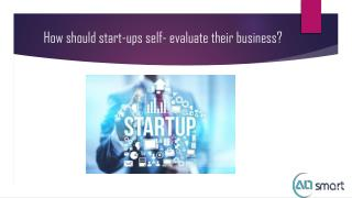How should start-ups self- evaluate their business?