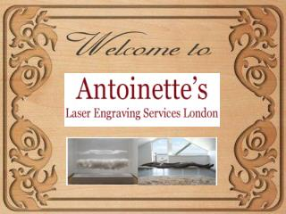 Industrial and Laser Engraving in London By Antoinette's