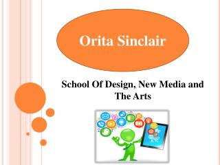Orita Sinclair - School Of Design, New Media and the Arts