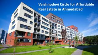 Vaishnodevi Circle for Affordable Real Estate in Ahmedabad