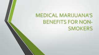 Medical Marijuana's benefits for non-smokers