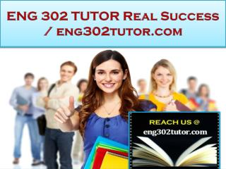 ENG 302 TUTOR Real Success /eng302tutor.com