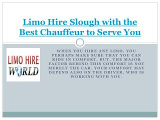 Limo Hire Slough with the Best Chauffeur to Serve You