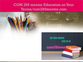 COM 295 mentor Education on Your Terms/com295mentor.com
