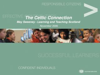 The Celtic Connection May Sweeney - Learning and Teaching Scotland November 2006
