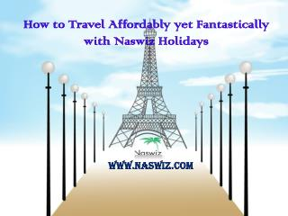 How to Travel Affordably yet Fantastically with Naswiz Holidays – Improved Reviews and Complaints