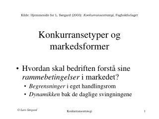 Kilde: Hjemmeside for L. Sørgard (2003):  Konkurransestrategi , Fagbokforlaget Konkurransetyper og markedsformer