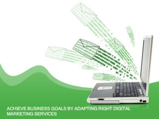 ACHIEVE BUSINESS GOALS BY ADAPTING RIGHT DIGITAL MARKETING SERVICES