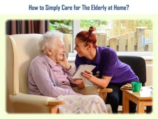 How to Simply Take Care of An Elderly at Home?
