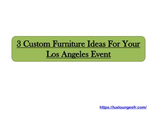 3 Custom Furniture Ideas For Your Los Angeles Event