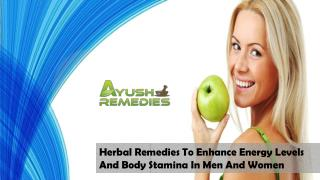 Herbal Remedies To Enhance Energy Levels And Body Stamina In Men And Women