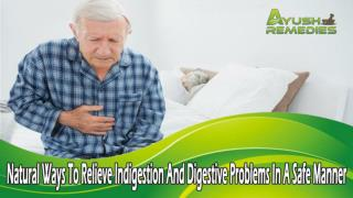 Natural Ways To Relieve Indigestion And Digestive Problems In A Safe Manner