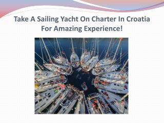 Take A Sailing Yacht On Charter In Croatia For Amazing Experience!