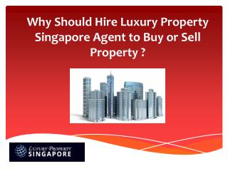 Why Should Hire Luxury Property Singapore Agent to Buy or Sell Property ?