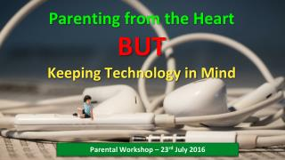 Parenting from the Heart BUT keeping technology in mind