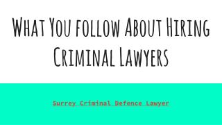 What You follow About Hiring Criminal Lawyers