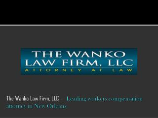 The Wanko Law Firm, LLC –  Leading workers compensation attorney in New Orleans