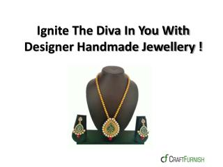 Ignite The Diva In You With Designer Handmade Jewellery !