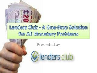Lenders Club - A One-Stop Solution for All Monetary Problems