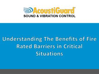 Understanding the Benefits of Fire Rated Barriers in Critical Situations