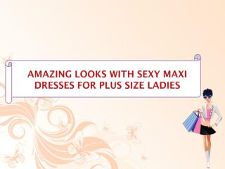Amazing Looks with Sexy Maxi Dresses For Plus Size Ladies