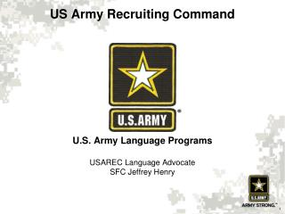 U.S. Army Language Programs USAREC Language Advocate SFC Jeffrey Henry