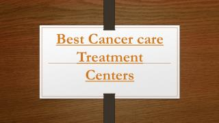 Best Cancer Care Treatment Centers