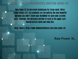 http://www.thehealthvictory.com/raw-power-xl/