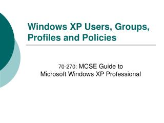 Windows XP Users, Groups, Profiles and Policies