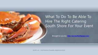 What To Do To Be Able To Hire The Right Catering South Shore For Your Event.pptx
