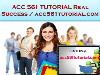 ACC 561 TUTORIAL Real Success / acc561tutorial.com