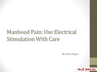 Manhood Pain: Use Electrical Stimulation With Care