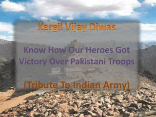 Kargil Vijay Diwas: Know How Our Heroes Got Victory Over Pakistani Troops (Tribute To Indian Army)