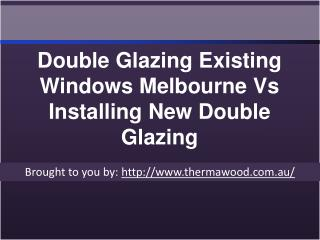 Double Glazing Existing Windows Melbourne Vs Installing New Double Gla