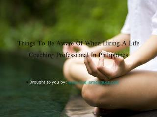 Things To Be Aware Of When Hiring A Life Coaching Professional In Philippines