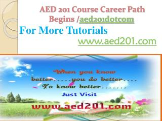 AED 201 Course Career Path Begins /aed201dotcom