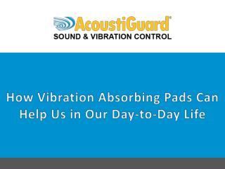 How Vibration Absorbing Pads can Help us in our Day-To-Day Life