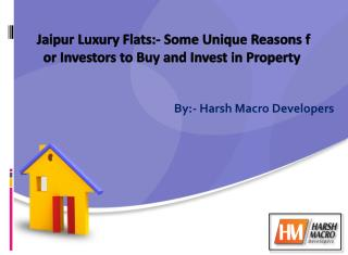 Jaipur Luxury Flats:- Some Unique Reasons for Investors to Buy and Invest in Property