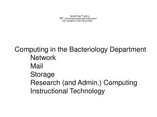 Computing in the Bacteriology Department 	Network 	Mail 	Storage 	Research (and Admin.) Computing 	Instructional Technol