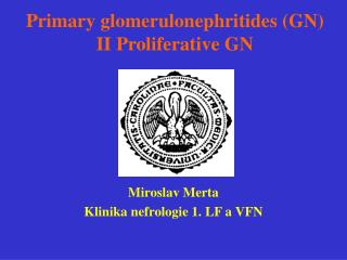 Primary glomerulonephritides (GN) II Proliferative GN