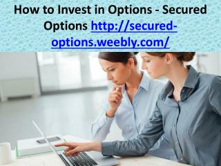 How to Invest in Options - Secured Options http://secured-options.weebly.com/